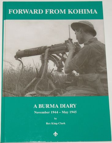 Forward from Kohima - A Burma Diary November 1944 to May 1945, by Rex King-Clark